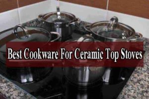 Best Cookware For Ceramic Top Stoves