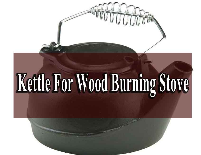 Best Kettle For Wood Burning Stove